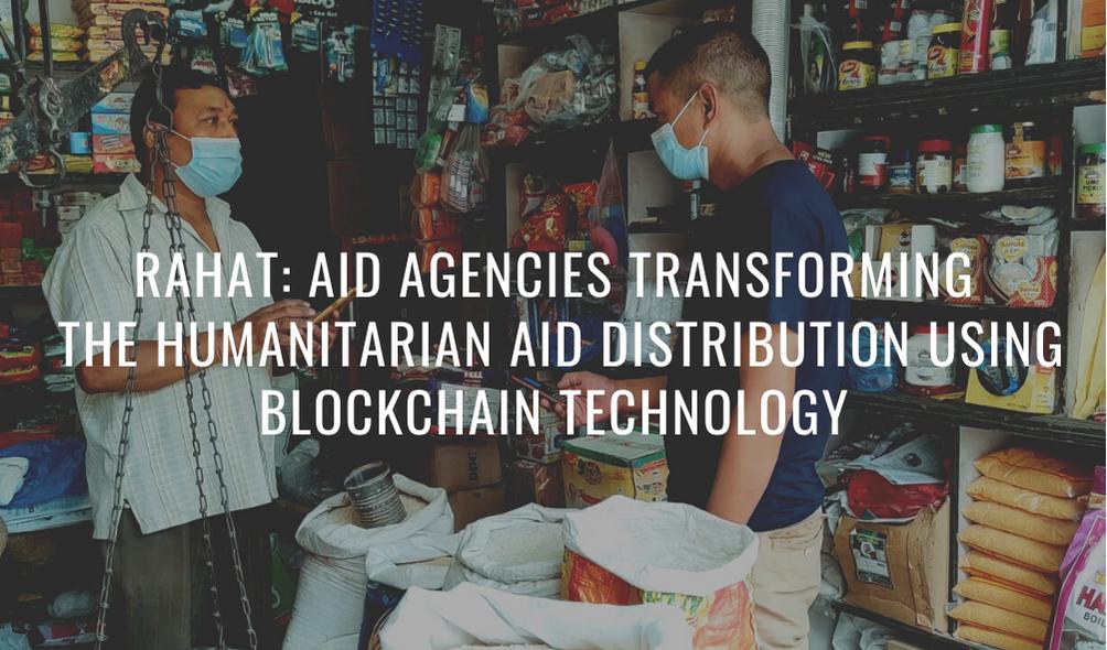 Rahat: Aid agencies transforming the humanitarian aid distribution using Blockchain technology